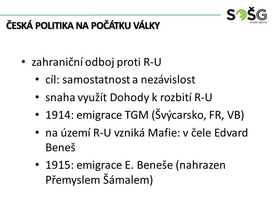 Egon Schiele zahraniční odboj proti R-U cíl: samostatnost a nezávislost snaha využít Dohody k rozbití R-U 1914: emigrace TGM (Švýcarsko, FR, VB) na území R-U vzniká Mafie: v čele Edvard Beneš 1915: emigrace E.