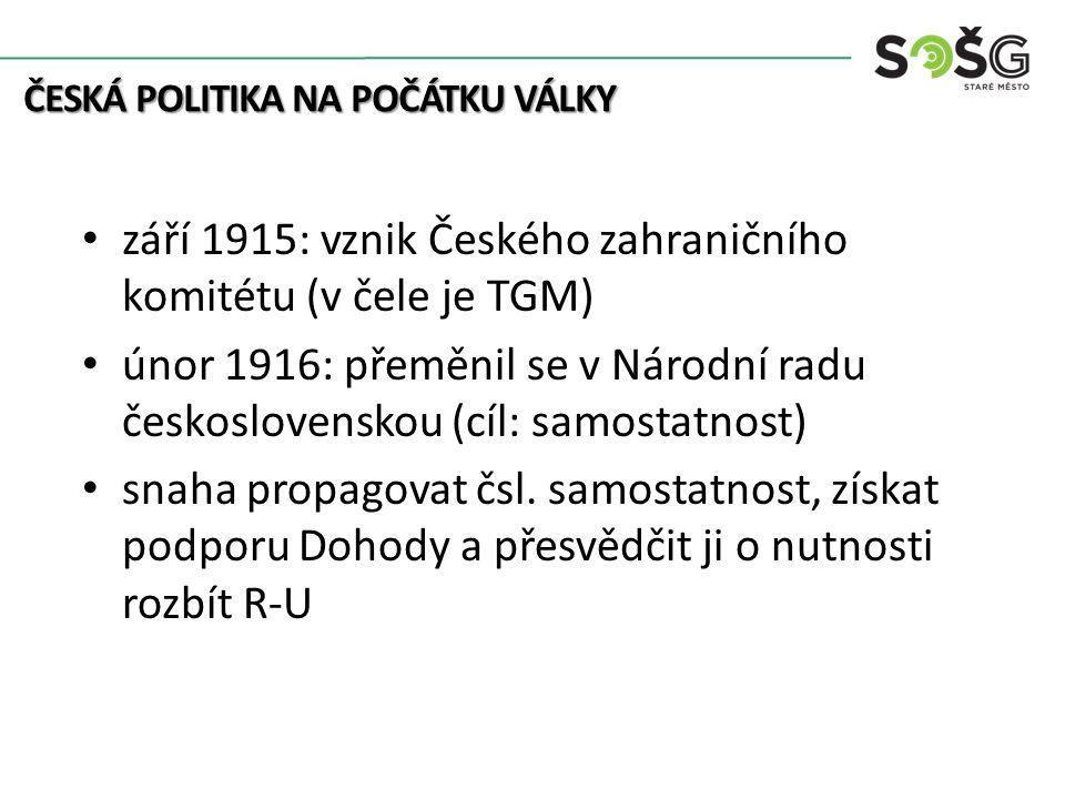 září 1915: vznik Českého zahraničního komitétu (v čele je TGM) únor 1916: přeměnil se v Národní radu československou (cíl: samostatnost) snaha propagovat čsl.