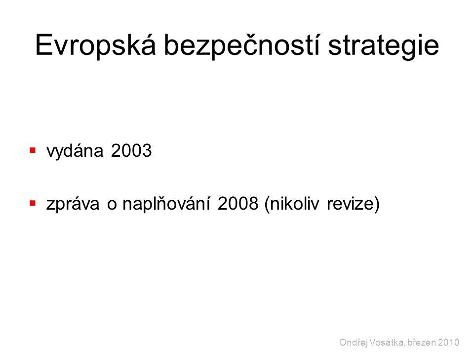 Evropská bezpečností strategie  vydána 2003  zpráva o naplňování 2008 (nikoliv revize) Ondřej Vosátka, březen 2010