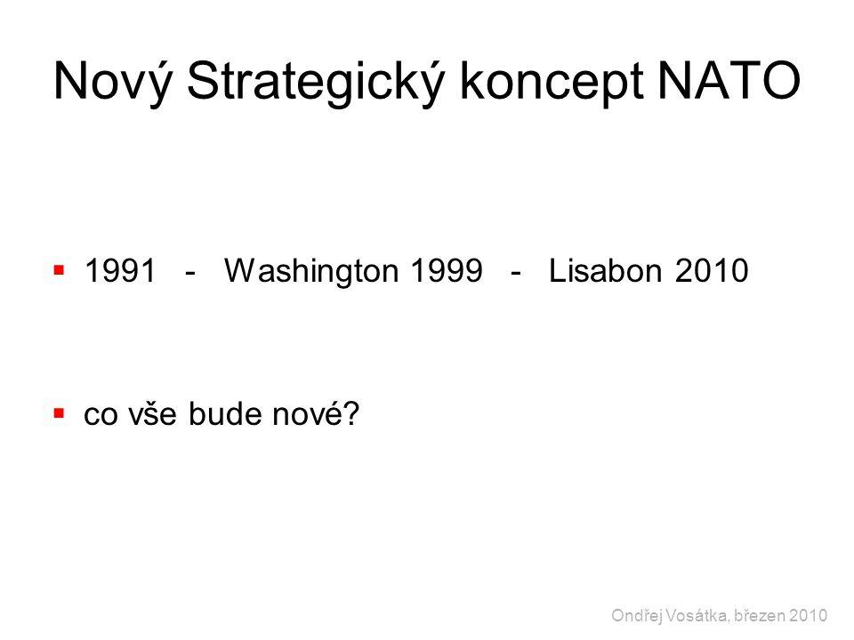Nový Strategický koncept NATO  1991 - Washington 1999 - Lisabon 2010  co vše bude nové? Ondřej Vosátka, březen 2010