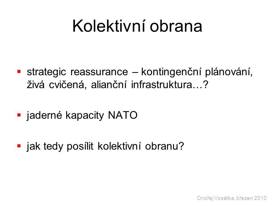Kolektivní obrana  strategic reassurance – kontingenční plánování, živá cvičená, alianční infrastruktura….