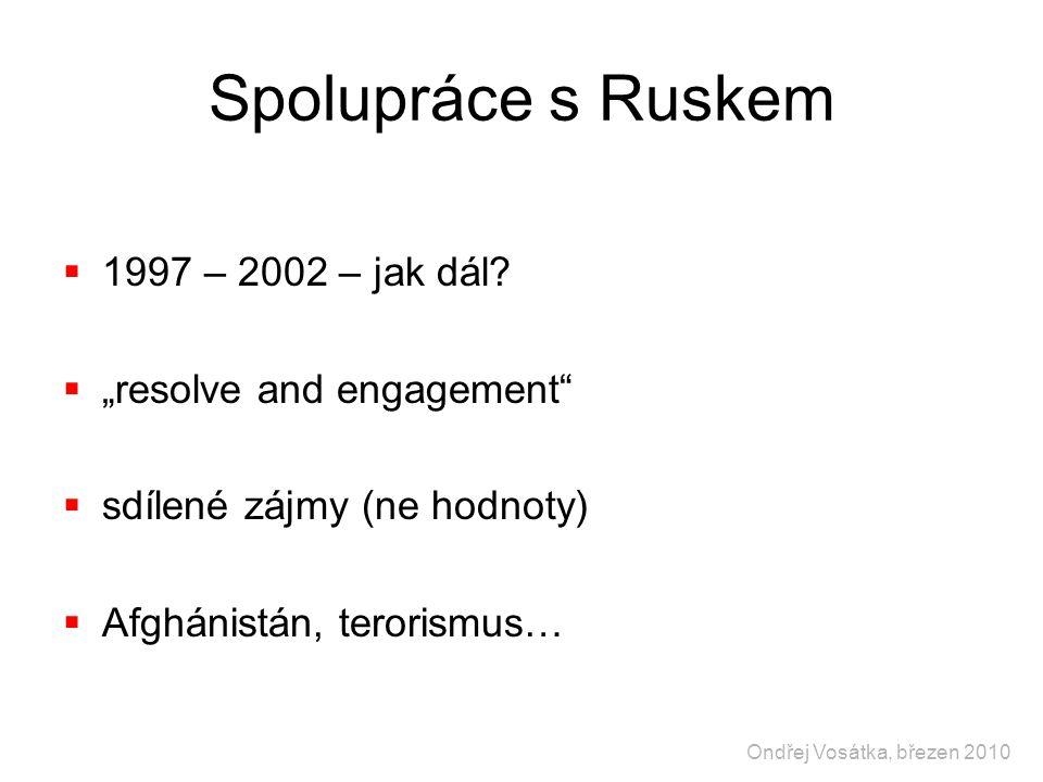 """Spolupráce s Ruskem  1997 – 2002 – jak dál?  """"resolve and engagement""""  sdílené zájmy (ne hodnoty)  Afghánistán, terorismus… Ondřej Vosátka, březen"""