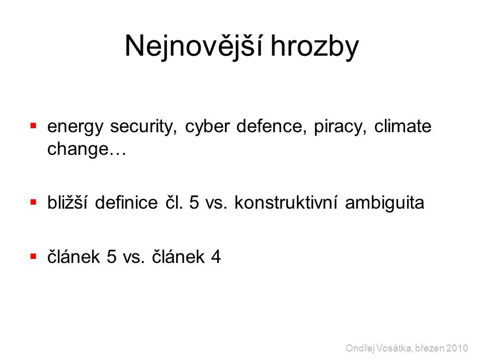 Nejnovější hrozby  energy security, cyber defence, piracy, climate change…  bližší definice čl. 5 vs. konstruktivní ambiguita  článek 5 vs. článek