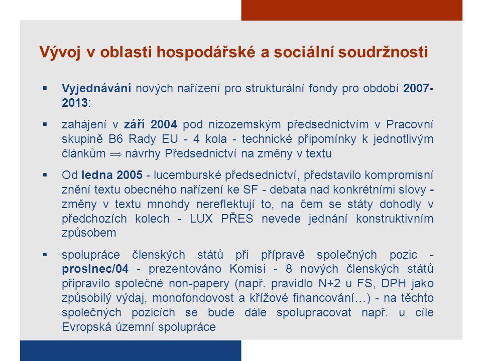 Vývoj v oblasti hospodářské a sociální soudržnosti  Vyjednávání nových nařízení pro strukturální fondy pro období 2007- 2013:  zahájení v září 2004