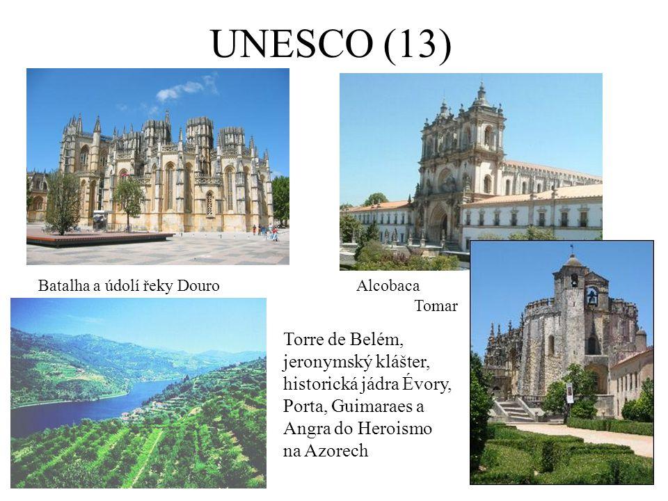UNESCO (13) Batalha a údolí řeky DouroAlcobaca Tomar Torre de Belém, jeronymský klášter, historická jádra Évory, Porta, Guimaraes a Angra do Heroismo