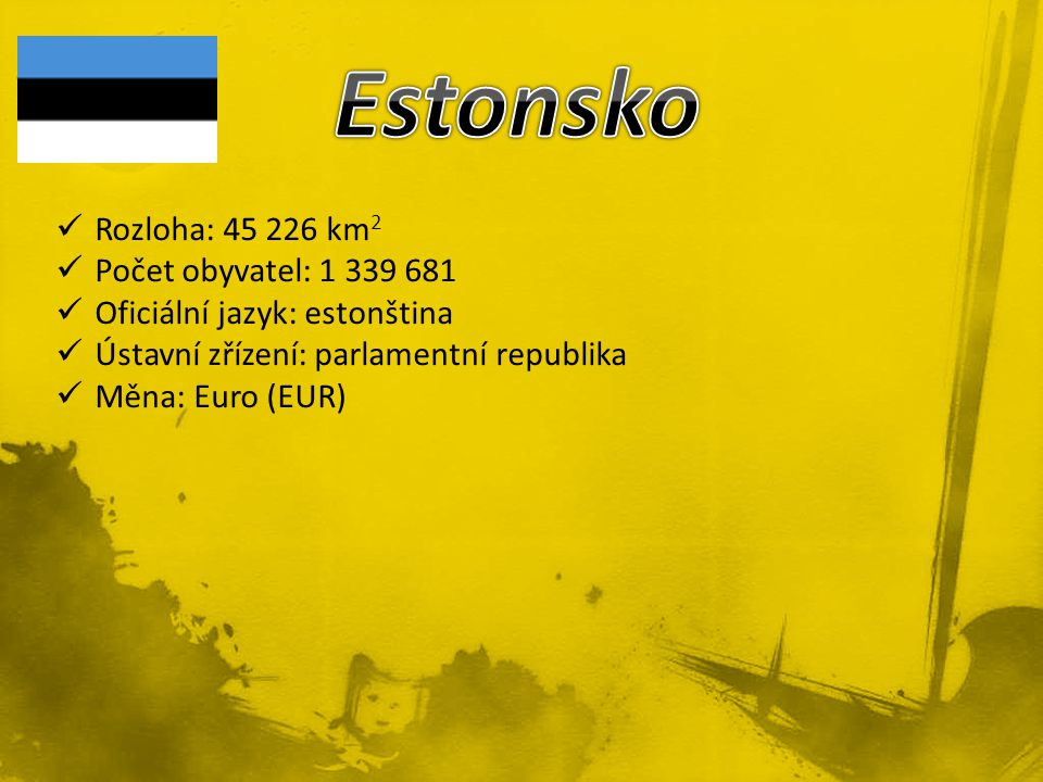 Rozloha: 45 226 km 2 Počet obyvatel: 1 339 681 Oficiální jazyk: estonština Ústavní zřízení: parlamentní republika Měna: Euro (EUR)
