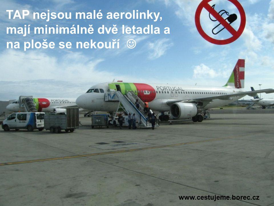 TAP nejsou malé aerolinky, mají minimálně dvě letadla a na ploše se nekouří www.cestujeme.borec.cz