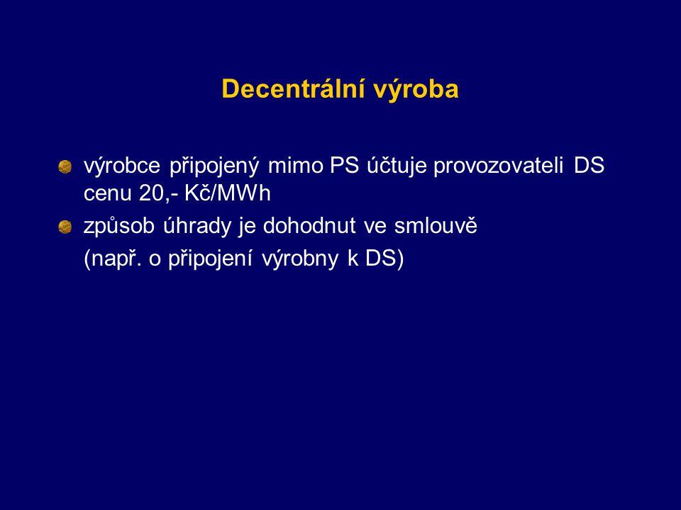Decentrální výroba výrobce připojený mimo PS účtuje provozovateli DS cenu 20,- Kč/MWh způsob úhrady je dohodnut ve smlouvě (např.