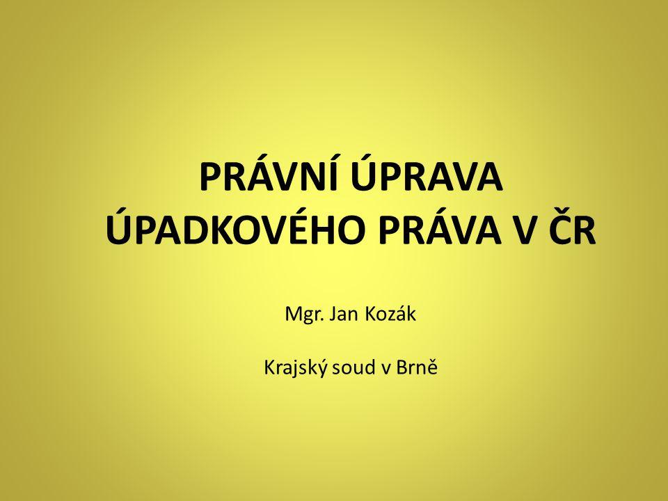 PRÁVNÍ ÚPRAVA ÚPADKOVÉHO PRÁVA V ČR Mgr. Jan Kozák Krajský soud v Brně