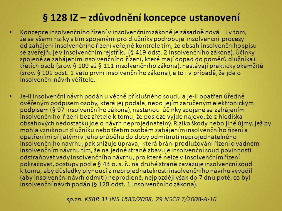 § 128 IZ – zdůvodnění koncepce ustanovení Koncepce insolvenčního řízení v insolvenčním zákoně je zásadně nová i v tom, že se všemi riziky s tím spojen