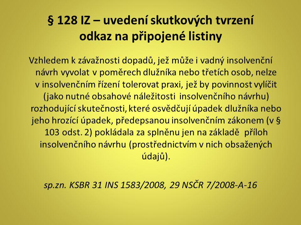 § 128 IZ – uvedení skutkových tvrzení odkaz na připojené listiny Vzhledem k závažnosti dopadů, jež může i vadný insolvenční návrh vyvolat v poměrech d