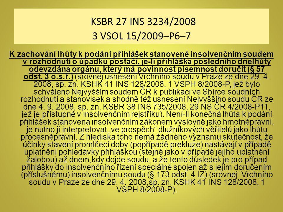 KSBR 27 INS 3234/2008 3 VSOL 15/2009–P6–7 K zachování lhůty k podání přihlášek stanovené insolvenčním soudem v rozhodnutí o úpadku postačí, je-li přih