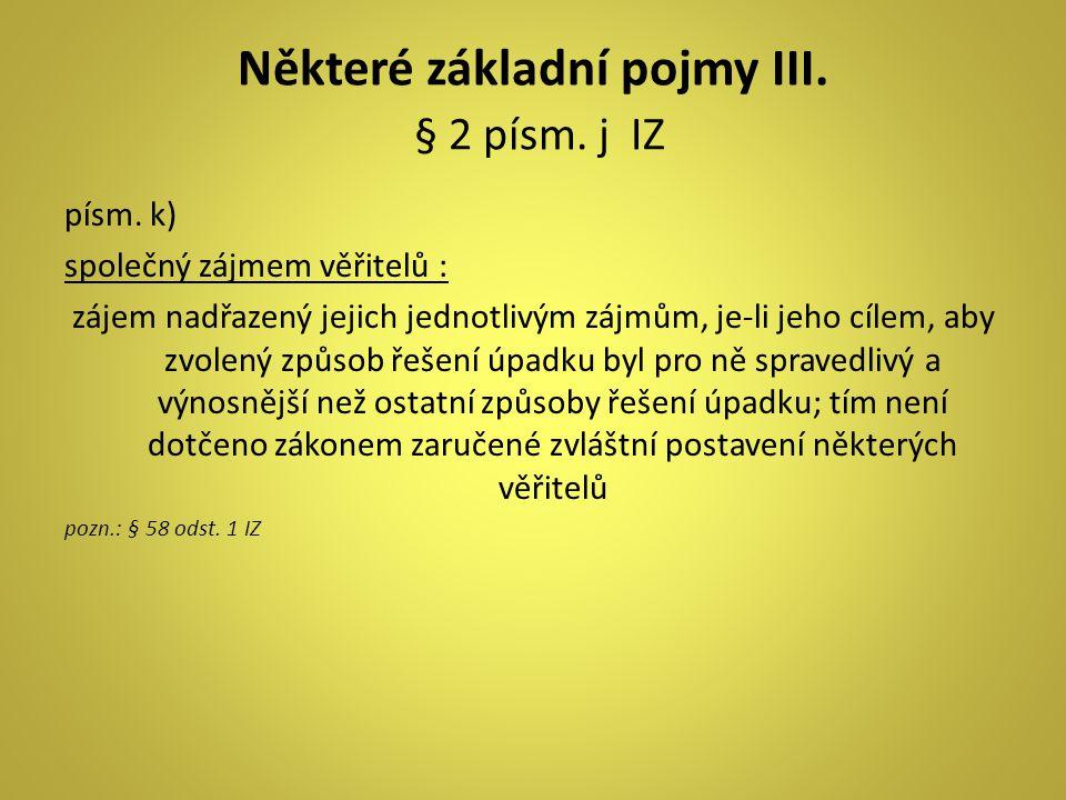 Některé základní pojmy III. § 2 písm. j IZ písm. k) společný zájmem věřitelů : zájem nadřazený jejich jednotlivým zájmům, je-li jeho cílem, aby zvolen