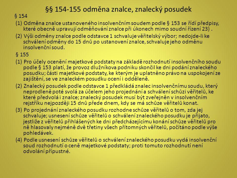 §§ 154-155 odměna znalce, znalecký posudek § 154 (1) Odměna znalce ustanoveného insolvenčním soudem podle § 153 se řídí předpisy, které obecně upravuj