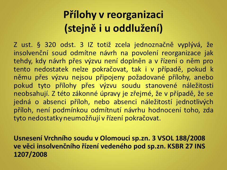 Přílohy v reorganizaci (stejně i u oddlužení) Z ust. § 320 odst. 3 IZ totiž zcela jednoznačně vyplývá, že insolvenční soud odmítne návrh na povolení r