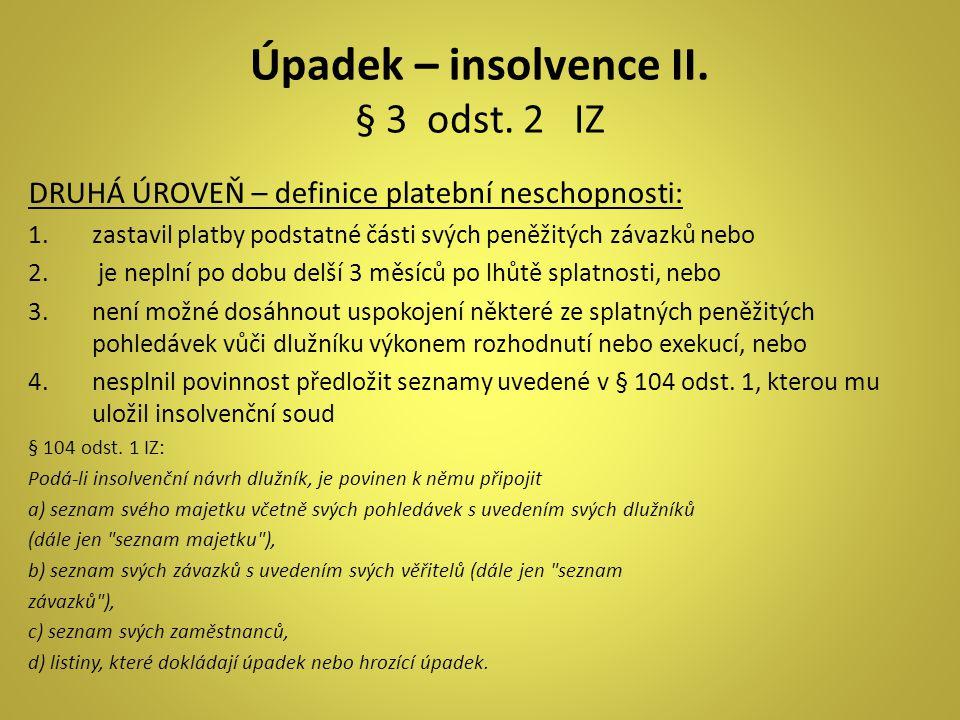 Úpadek – insolvence II. § 3 odst. 2 IZ DRUHÁ ÚROVEŇ – definice platební neschopnosti: 1.zastavil platby podstatné části svých peněžitých závazků nebo