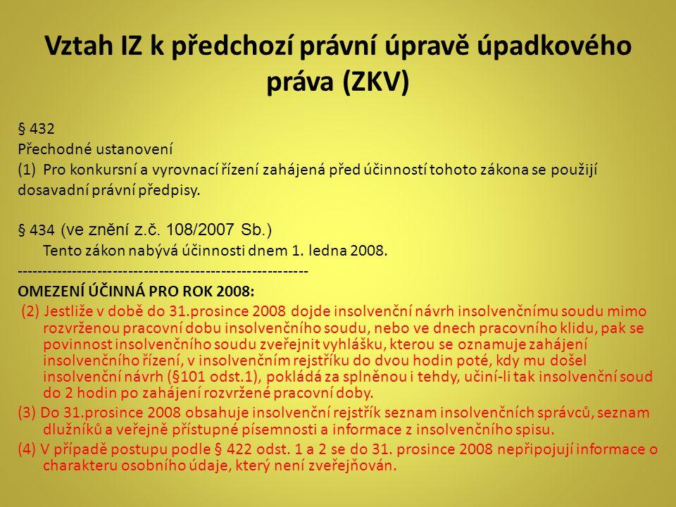 Vztah IZ k předchozí právní úpravě úpadkového práva (ZKV) § 432 Přechodné ustanovení (1)Pro konkursní a vyrovnací řízení zahájená před účinností tohot