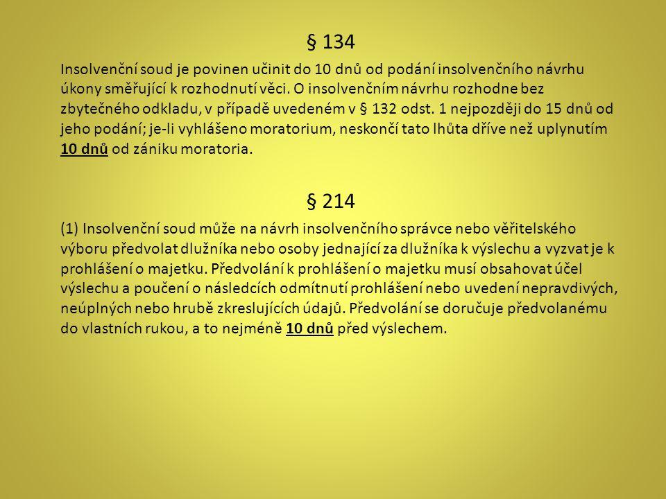 § 134 Insolvenční soud je povinen učinit do 10 dnů od podání insolvenčního návrhu úkony směřující k rozhodnutí věci. O insolvenčním návrhu rozhodne be
