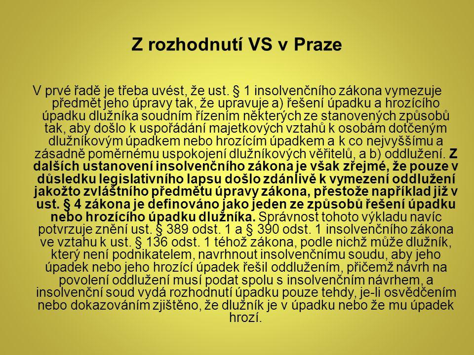 Z rozhodnutí VS v Praze V prvé řadě je třeba uvést, že ust. § 1 insolvenčního zákona vymezuje předmět jeho úpravy tak, že upravuje a) řešení úpadku a