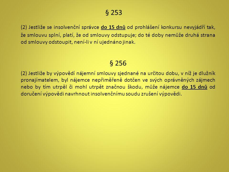 § 253 (2) Jestliže se insolvenční správce do 15 dnů od prohlášení konkursu nevyjádří tak, že smlouvu splní, platí, že od smlouvy odstupuje; do té doby