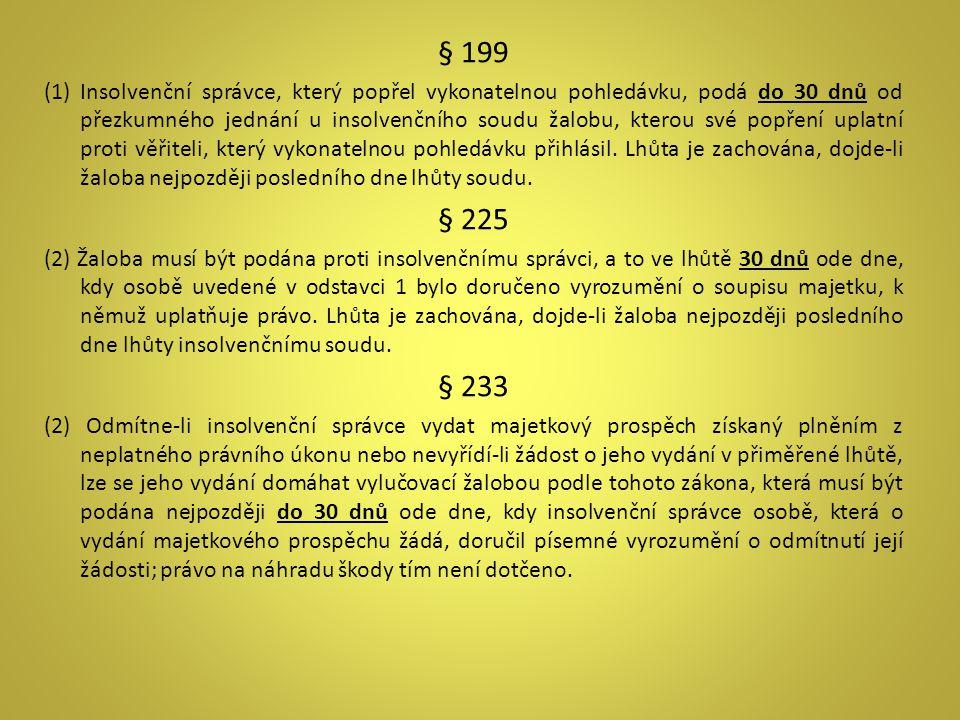§ 199 (1) Insolvenční správce, který popřel vykonatelnou pohledávku, podá do 30 dnů od přezkumného jednání u insolvenčního soudu žalobu, kterou své po