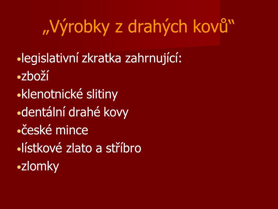 """""""Výrobky z drahých kovů"""" legislativní zkratka zahrnující: zboží klenotnické slitiny dentální drahé kovy české mince lístkové zlato a stříbro zlomky"""