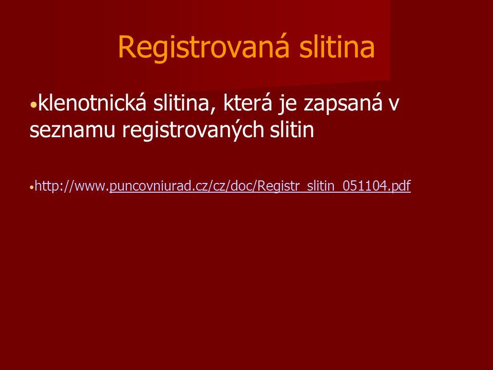 Registrovaná slitina klenotnická slitina, která je zapsaná v seznamu registrovaných slitin http://www.puncovniurad.cz/cz/doc/Registr_slitin_051104.pdf