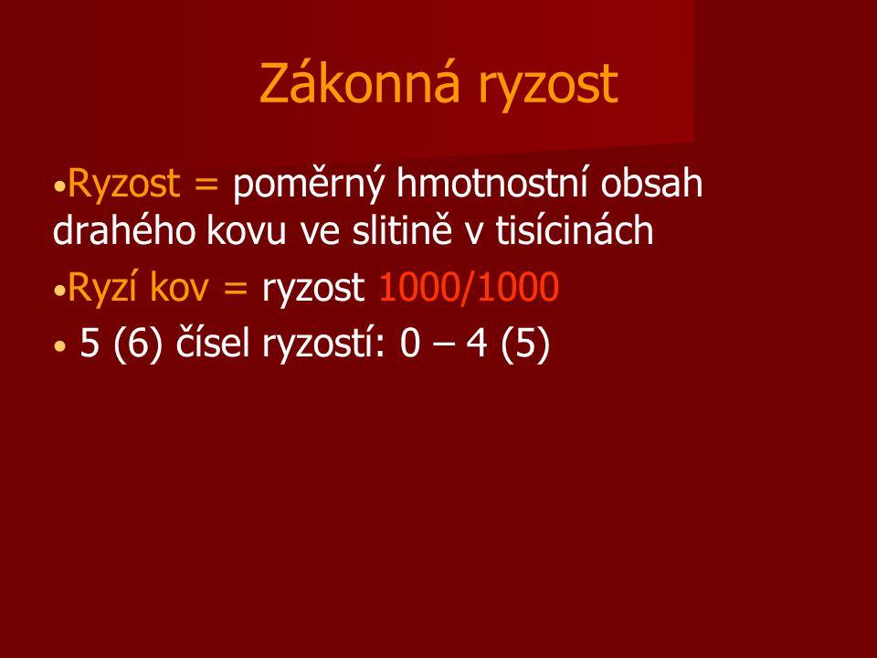 Zákonná ryzost Ryzost = poměrný hmotnostní obsah drahého kovu ve slitině v tisícinách Ryzí kov = ryzost 1000/1000 5 (6) čísel ryzostí: 0 – 4 (5)