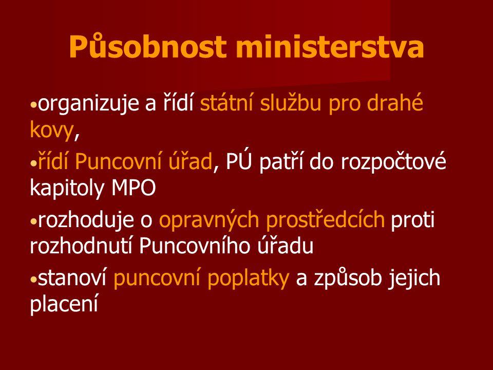 Působnost ministerstva organizuje a řídí státní službu pro drahé kovy, řídí Puncovní úřad, PÚ patří do rozpočtové kapitoly MPO rozhoduje o opravných p