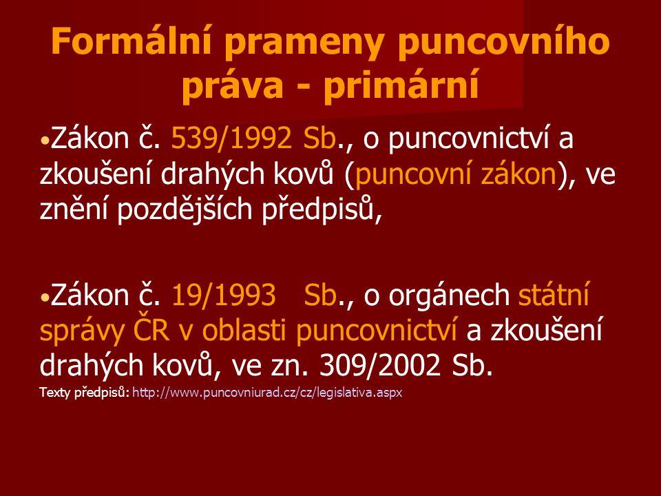 Formální prameny puncovního práva - primární Zákon č. 539/1992 Sb., o puncovnictví a zkoušení drahých kovů (puncovní zákon), ve znění pozdějších předp