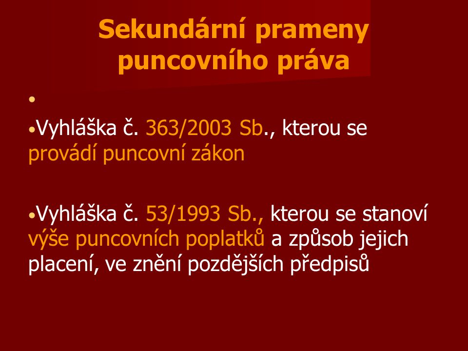Sekundární prameny puncovního práva Vyhláška č. 363/2003 Sb., kterou se provádí puncovní zákon Vyhláška č. 53/1993 Sb., kterou se stanoví výše puncovn