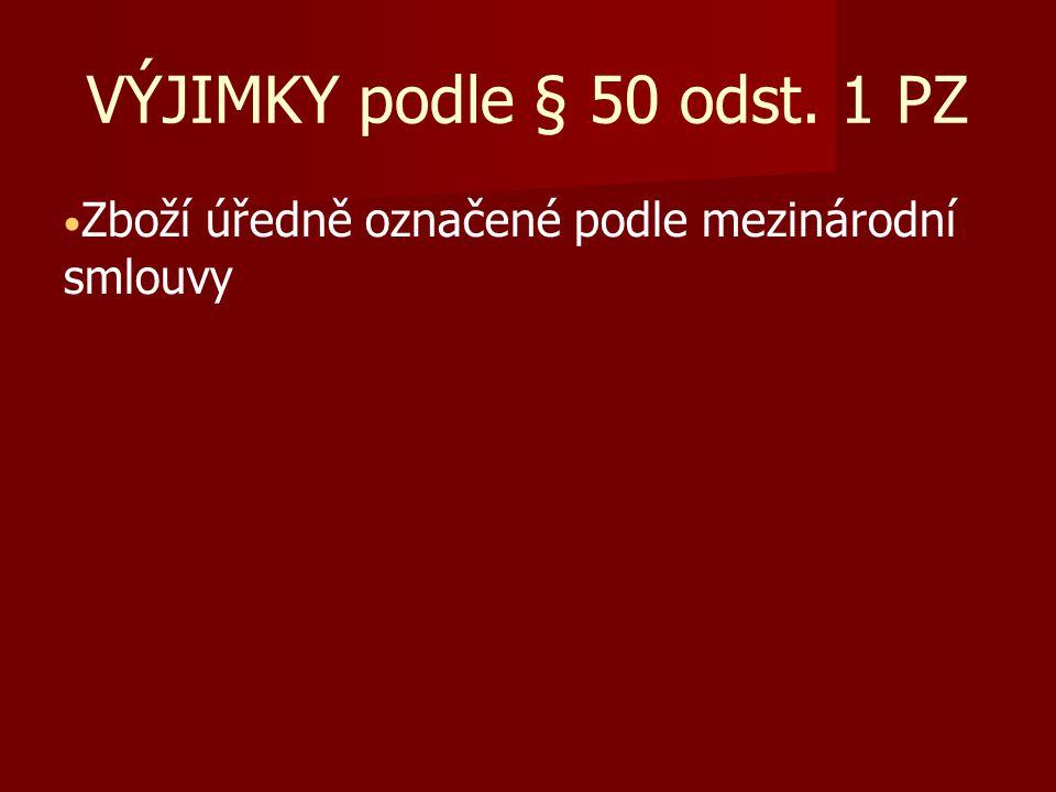 VÝJIMKY podle § 50 odst. 1 PZ Zboží úředně označené podle mezinárodní smlouvy