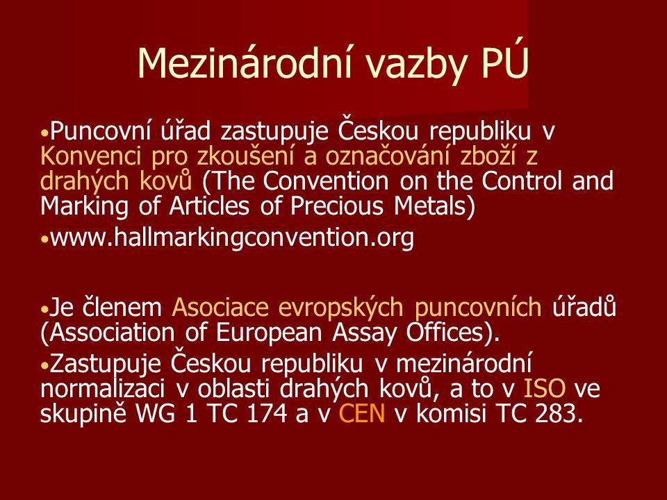 Mezinárodní vazby PÚ Puncovní úřad zastupuje Českou republiku v Konvenci pro zkoušení a označování zboží z drahých kovů (The Convention on the Control