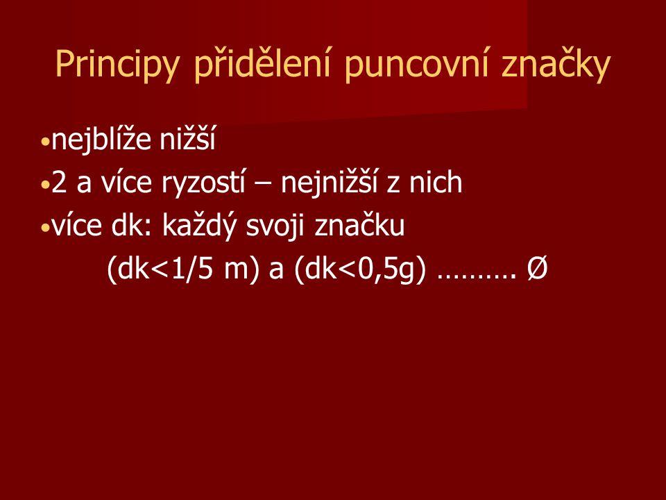 Principy přidělení puncovní značky nejblíže nižší 2 a více ryzostí – nejnižší z nich více dk: každý svoji značku (dk<1/5 m) a (dk<0,5g) ………. Ø