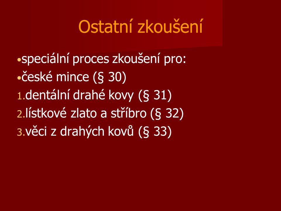 Ostatní zkoušení speciální proces zkoušení pro: české mince (§ 30) 1. dentální drahé kovy (§ 31) 2. lístkové zlato a stříbro (§ 32) 3. věci z drahý