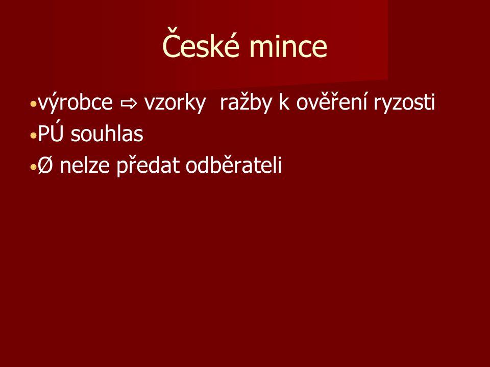 České mince výrobce ⇨ vzorky ražby k ověření ryzosti PÚ souhlas Ø nelze předat odběrateli