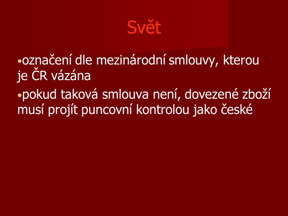 Svět označení dle mezinárodní smlouvy, kterou je ČR vázána pokud taková smlouva není, dovezené zboží musí projít puncovní kontrolou jako české