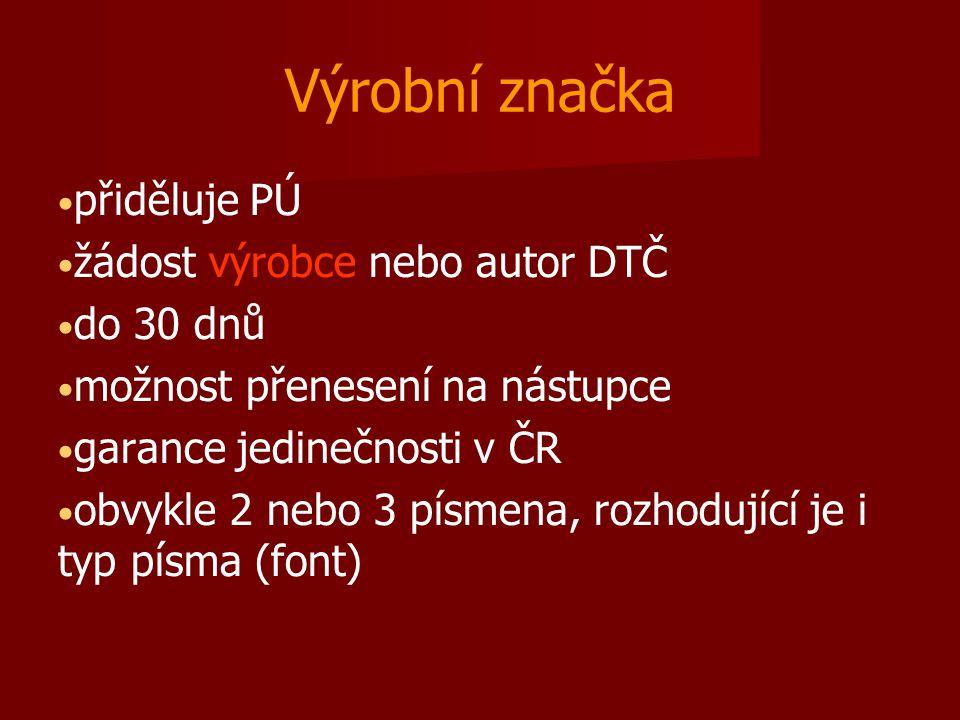 Výrobní značka přiděluje PÚ žádost výrobce nebo autor DTČ do 30 dnů možnost přenesení na nástupce garance jedinečnosti v ČR obvykle 2 nebo 3 písmena,