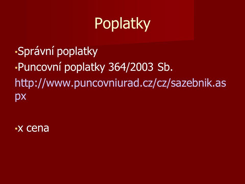 Poplatky Správní poplatky Puncovní poplatky 364/2003 Sb. http://www.puncovniurad.cz/cz/sazebnik.as px x cena