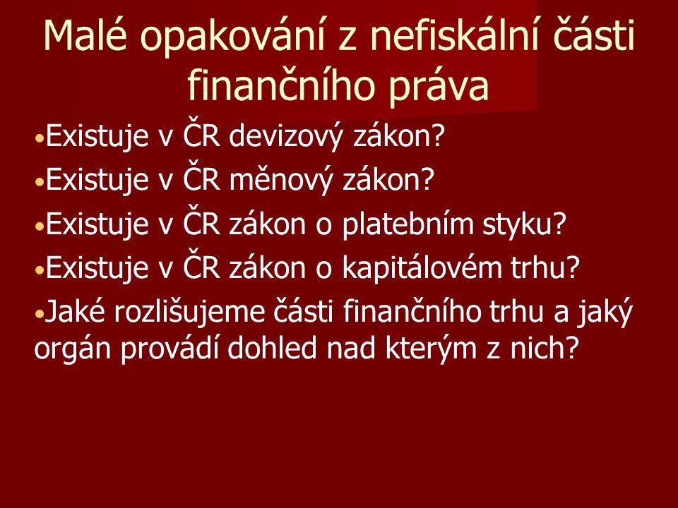 Malé opakování z nefiskální části finančního práva Existuje v ČR devizový zákon? Existuje v ČR měnový zákon? Existuje v ČR zákon o platebním styku? Ex