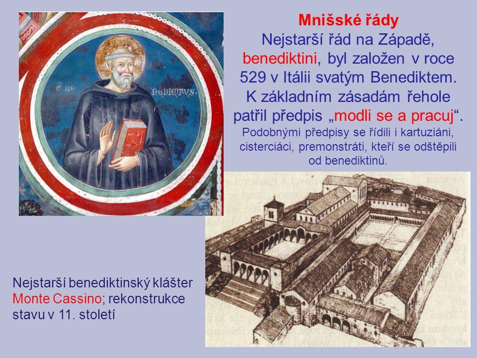 """Mnišské řády Nejstarší řád na Západě, benediktini, byl založen v roce 529 v Itálii svatým Benediktem. K základním zásadám řehole patřil předpis """"modli"""