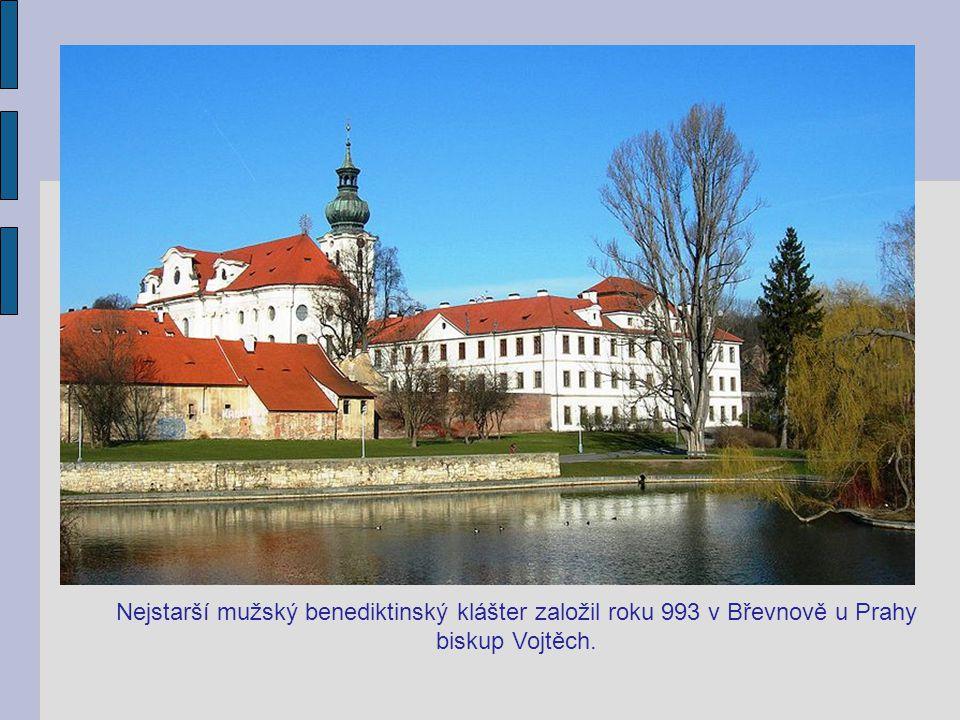 Nejstarší mužský benediktinský klášter založil roku 993 v Břevnově u Prahy biskup Vojtěch.