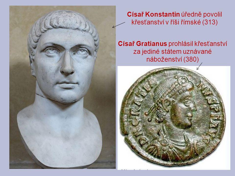 Císař Konstantin úředně povolil křesťanství v říši římské (313) Císař Gratianus prohlásil křesťanství za jediné státem uznávané náboženství (380)