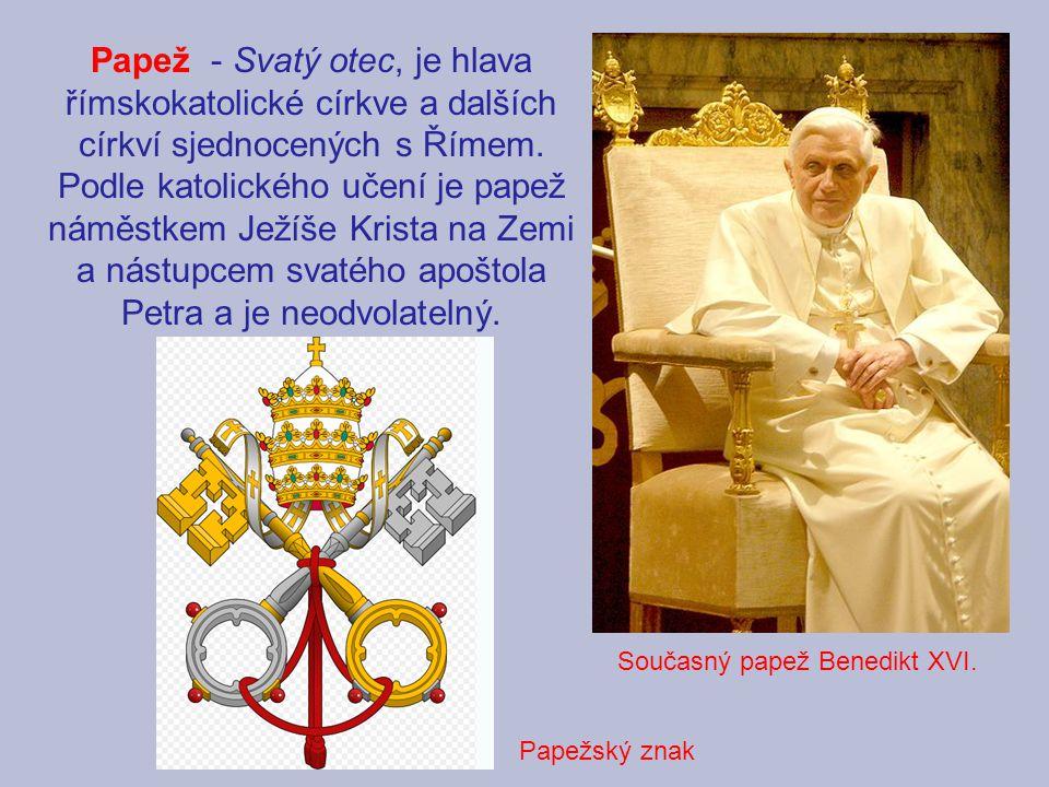 Papež - Svatý otec, je hlava římskokatolické církve a dalších církví sjednocených s Římem. Podle katolického učení je papež náměstkem Ježíše Krista na