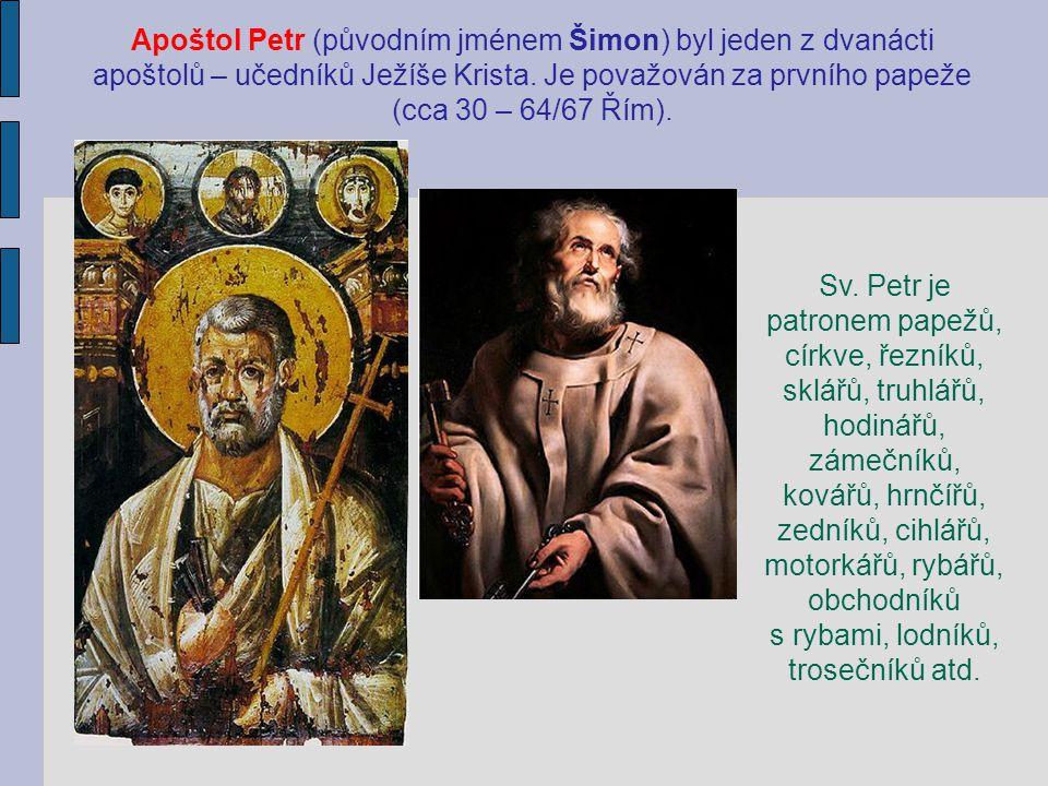 Apoštol Petr (původním jménem Šimon) byl jeden z dvanácti apoštolů – učedníků Ježíše Krista. Je považován za prvního papeže (cca 30 – 64/67 Řím). Sv.