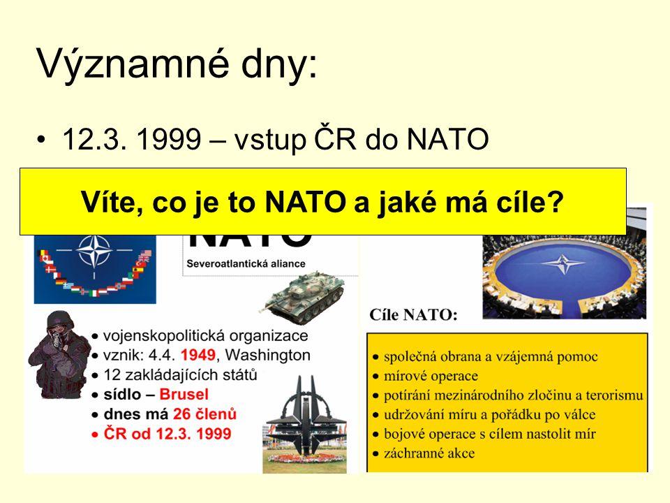 Významné dny: 12.3. 1999 – vstup ČR do NATO Víte, co je to NATO a jaké má cíle?