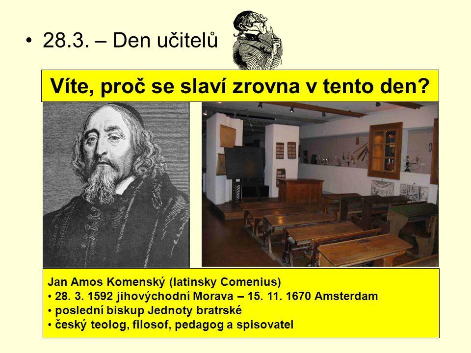 28.3.– Den učitelů Jan Amos Komenský (latinsky Comenius) 28.