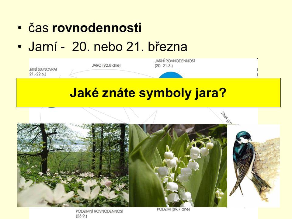 čas rovnodennosti Jarní - 20. nebo 21. března Jaké znáte symboly jara?