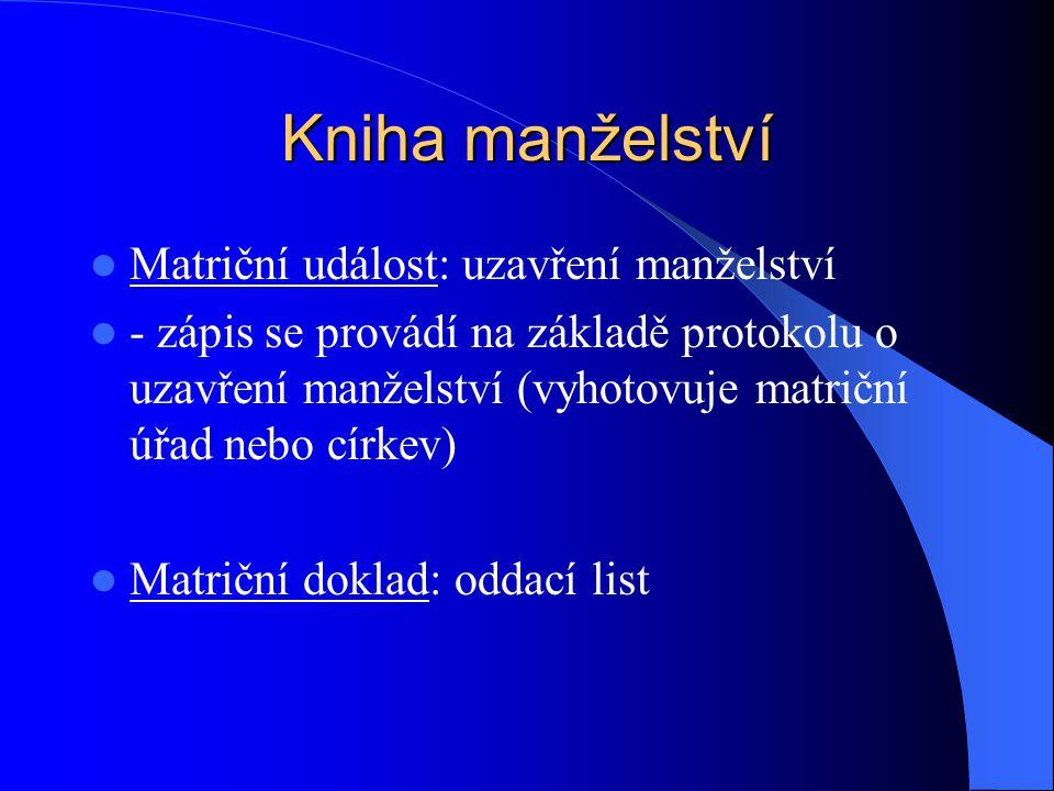 Kniha manželství Matriční událost: uzavření manželství - zápis se provádí na základě protokolu o uzavření manželství (vyhotovuje matriční úřad nebo cí