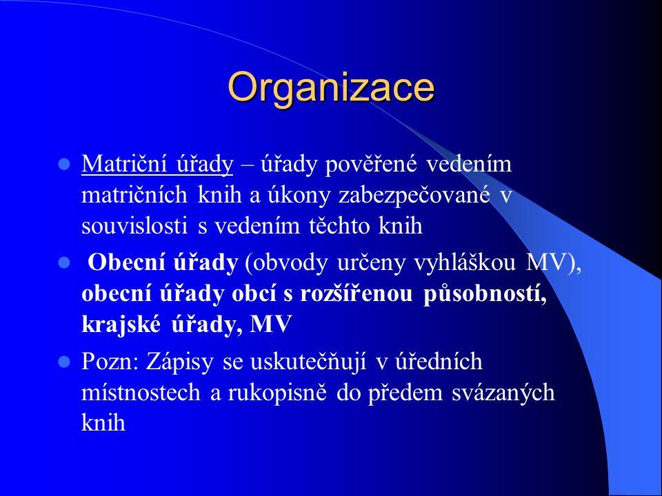 Organizace Matriční úřady – úřady pověřené vedením matričních knih a úkony zabezpečované v souvislosti s vedením těchto knih Obecní úřady (obvody urče